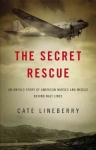 Secret Rescue: An Untold Story of American Nurses and Medics Behind Nazi Lines