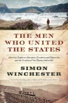 Men Who United the States: America's Explorers, Inventors, Eccentrics, and Mavericks, and the Creation of One Nation, Indivisible
