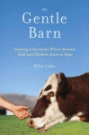 My Gentle Barn: Creating a Sanctuary Where Animals Heal & Children Learn to Hope