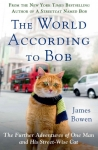 World According to Bob: The Further Adventures of One Man and His Streetwise Cat